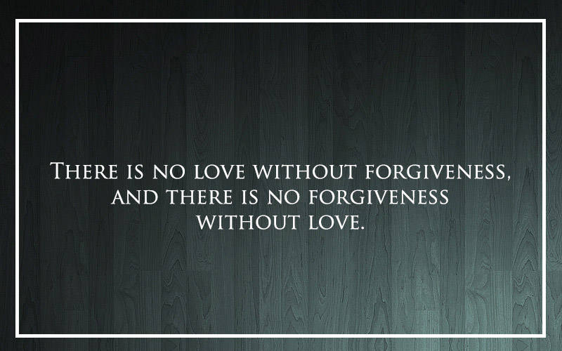 There-is-no-love-without-forgiveness-and-there-is-no-forgiveness-without-love.